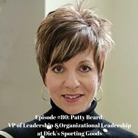 Episode #80- Patty Beard, VP of Leadership &Organizational Leadership at Dick's Sporting Goods