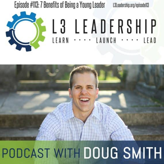 L3 Leadership Podcast: 7 Benefits of Being a Young Leader