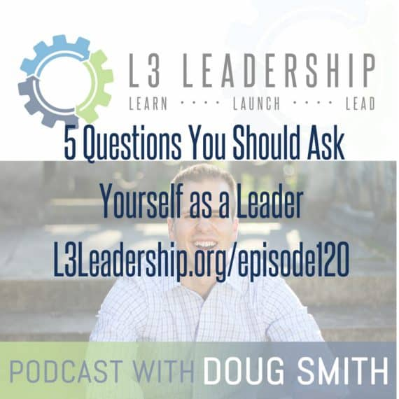 L3 Leadership Podcast: 5 Questions You Should Be Asking Yourself as a Leader
