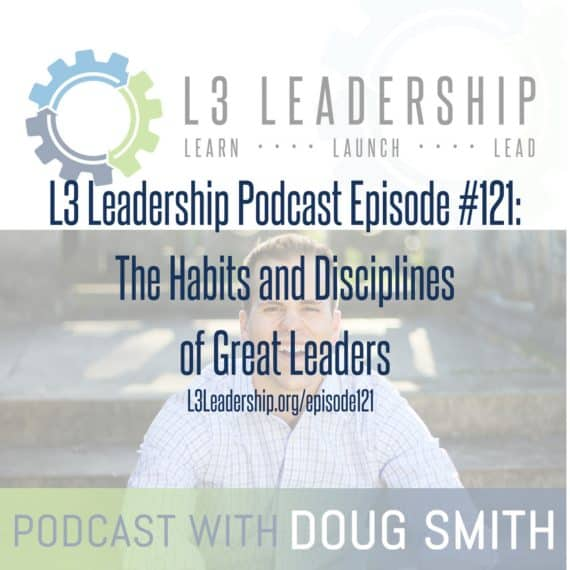 L3 Leadership Podcast: The Habits and Disciplines of Great Leaders
